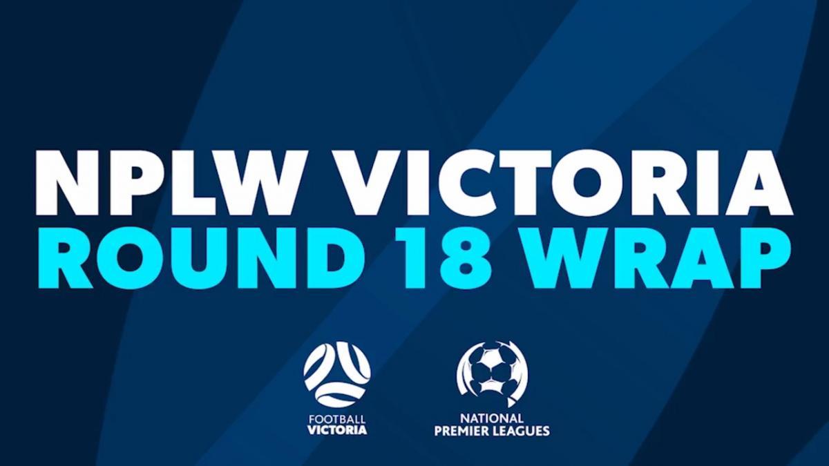 NPLW Victoria Round 18 Wrap