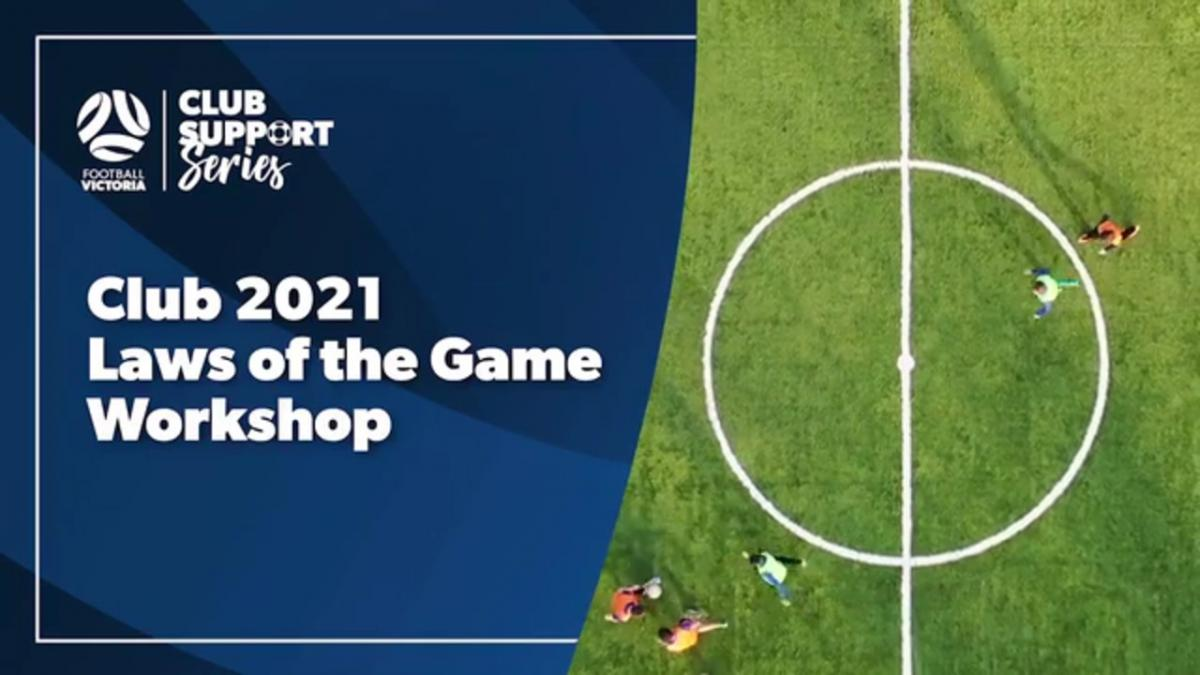 Club Support Series: 2021 Laws of the Game Workshop