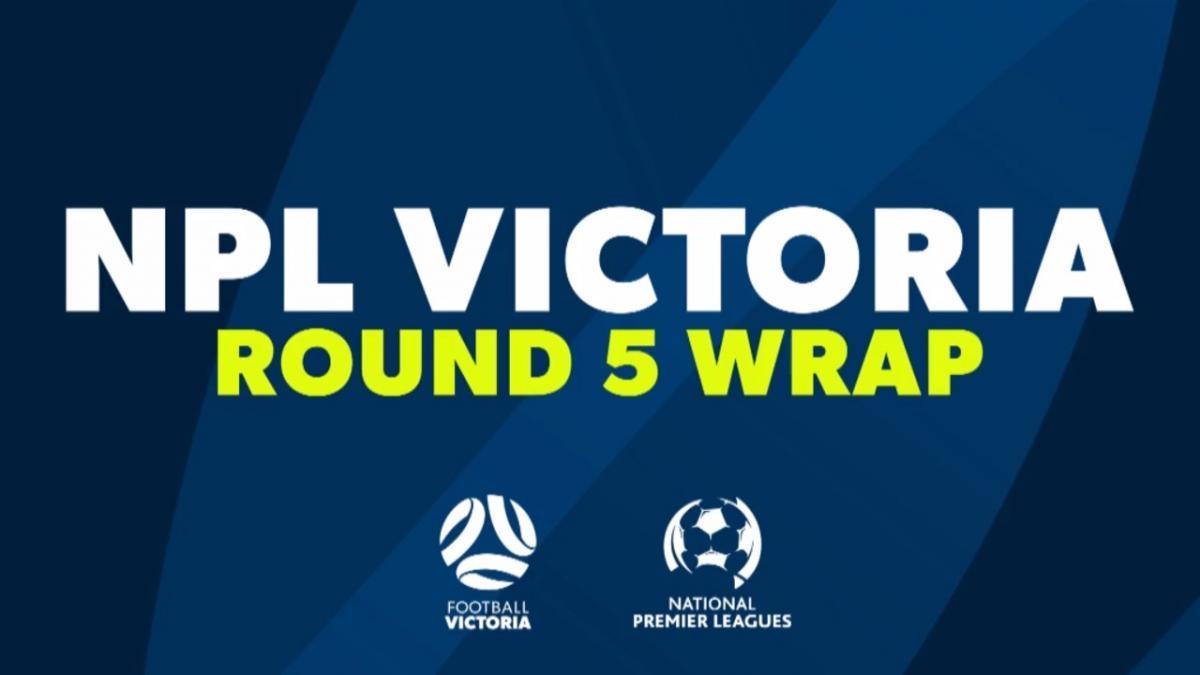 NPL Victoria Round 5 Wrap